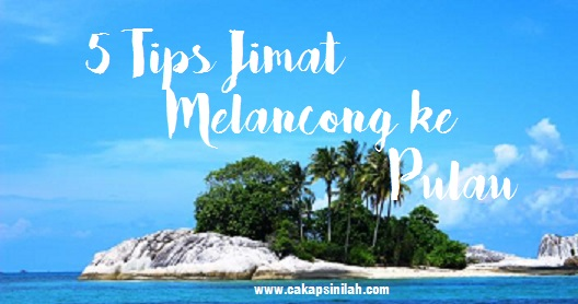 5 Tips Jimat Melancong Ke Pulau
