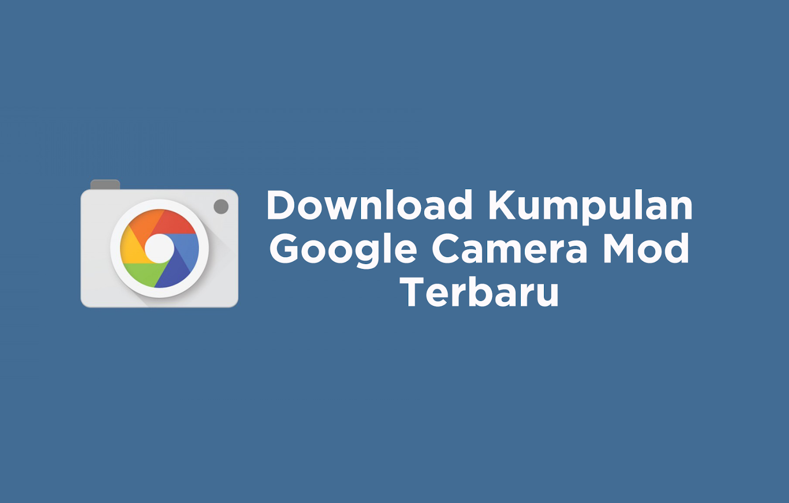 Download Kumpulan Google Camera Mod Terbaru