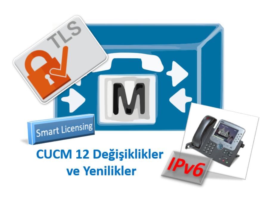 CUCM 12 0 ile Yeni Gelen Özellikler ve Değişiklikler - Fatih Erikçi