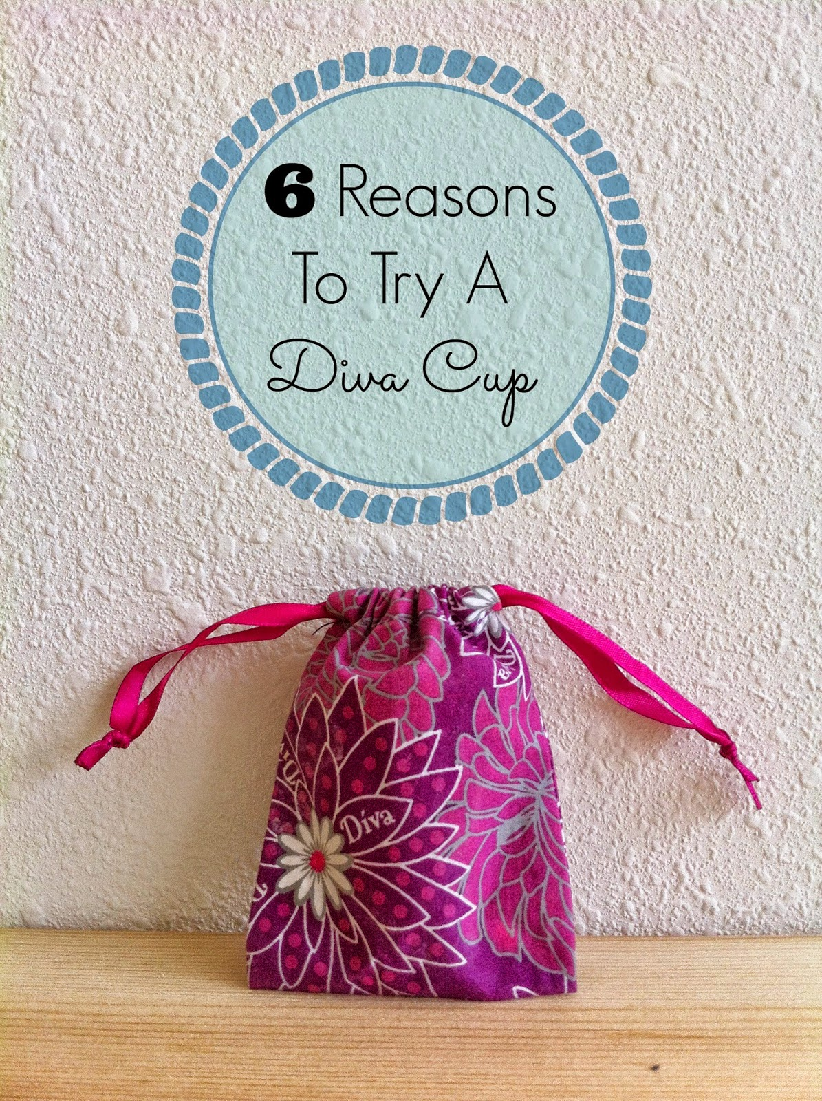 6 reasons to try a diva cup t is for twentysomething for A diva cup
