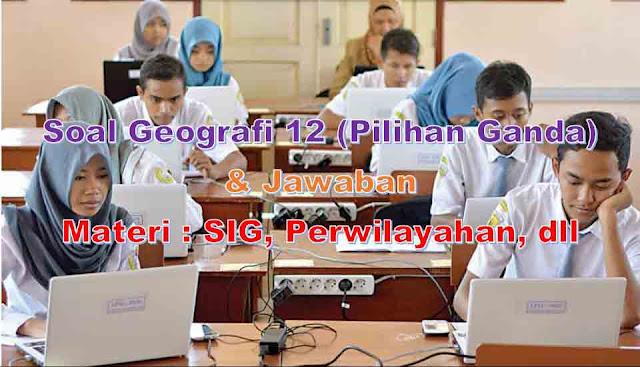 Soal Geografi Kelas 12 Pilihan Ganda Jawaban SIG Perwilayahan
