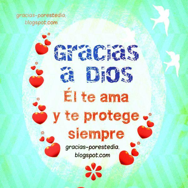 Dios te protege del peligro y te ama, gracias a Dios.