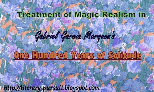 "Treatment of Magic Realism in Gabriel Garcia Marquez's ""One Hundred Years of Solitude"""