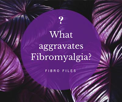 What aggravates fibromyalgia?