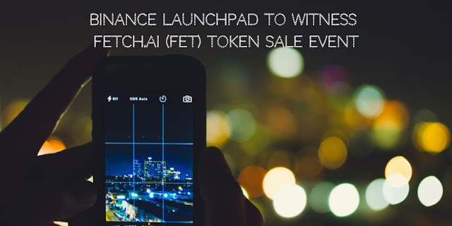 Binance Launchpad to witness another Fetch.AI (FET) Token Sale Event