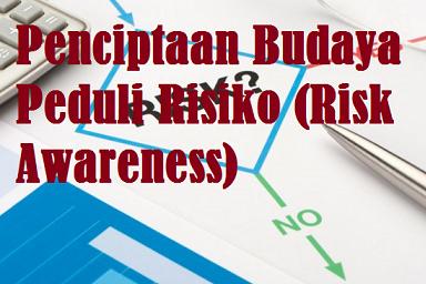 Penciptaan Budaya Peduli Risiko (Risk Awareness)