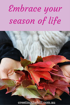 Embrace the season of life you are in - don't wish you life away