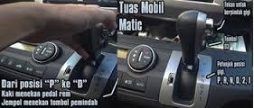 Inilah Cara Penggunaan Gear Mobil Matic yang Benar.. Please Share..!!!
