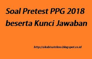 Soal Pretest PPG 2018 beserta Kunci Jawaban