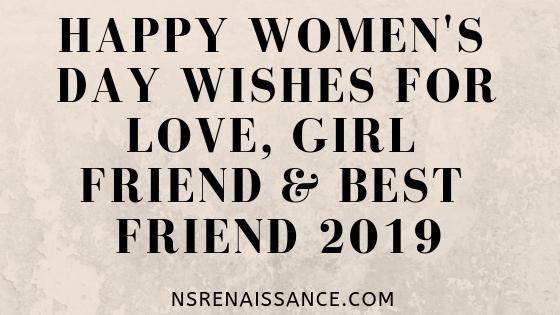 Happy Women's Day Wishes for Love, Girl Friend & Best Friend 2019