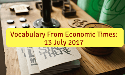 Vocabulary From Economic Times: 13 July 2017