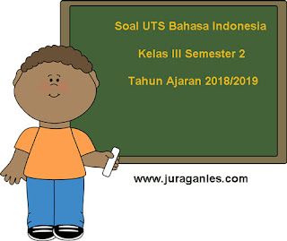 Contoh Soal UTS Bahasa Indonesia Kelas 3 Semester 2 Terbaru Tahun 2018/2019