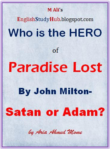 an analysis of satan as the true hero of paradise lost Satan cannot be called as hero or epic herohe is just a mere character who lost his dignity in heaven and thrown away to abyss because of his pridehe never repenteda hero requires true transition from his error satan in paradise lostdoes not have the required personality traits to be called as hero no matter how brilliantly milton created the.