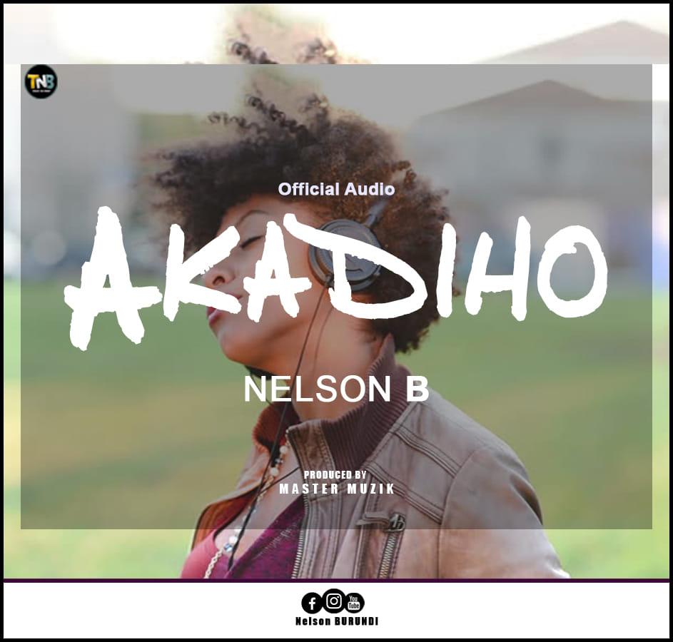 Nelson B -AKADIHO- Download MP3 - bujumburatv com