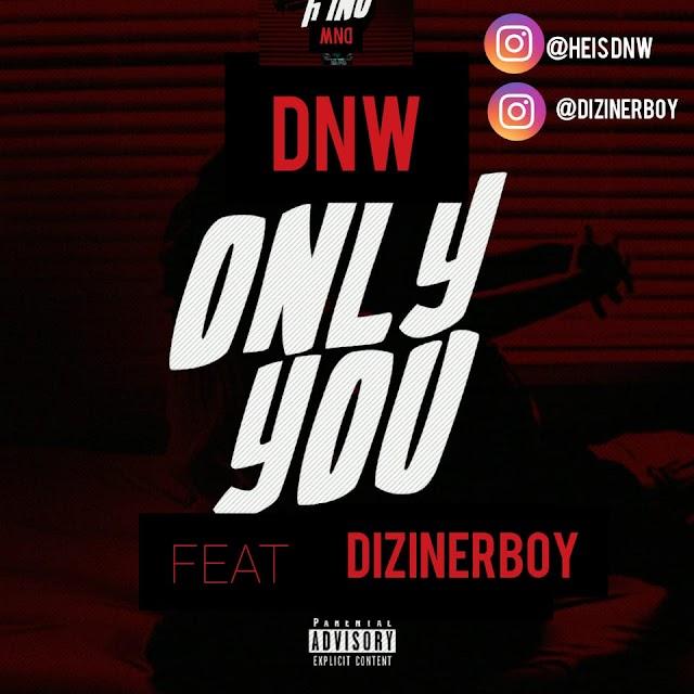 [BangHitz] DOWNLOAD MP3: DNW X DIZINERBOY - ONLY YOU