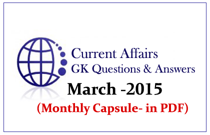 Monthly Current Affairs and GK Capsule March 2015 Download in PDF