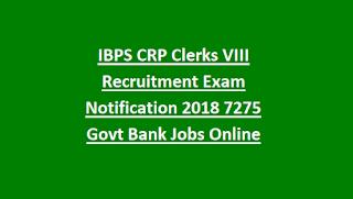 IBPS CRP Clerks VIII Recruitment Exam Notification 2018 7275 Govt Bank Jobs Online