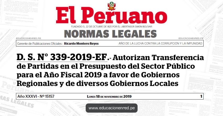 D. S. N° 339-2019-EF - Autorizan Transferencia de Partidas en el Presupuesto del Sector Público para el Año Fiscal 2019 a favor de Gobiernos Regionales y de diversos Gobiernos Locales