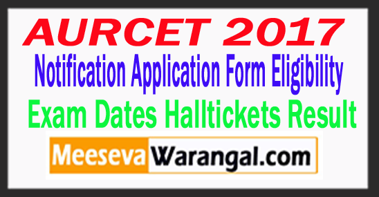 AURCET 2017 Notification Application Form Eligibility Exam Dates Halltickets Result
