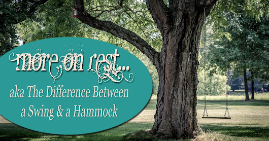 More on Rest... aka The Difference Between a Swing and a Hammock