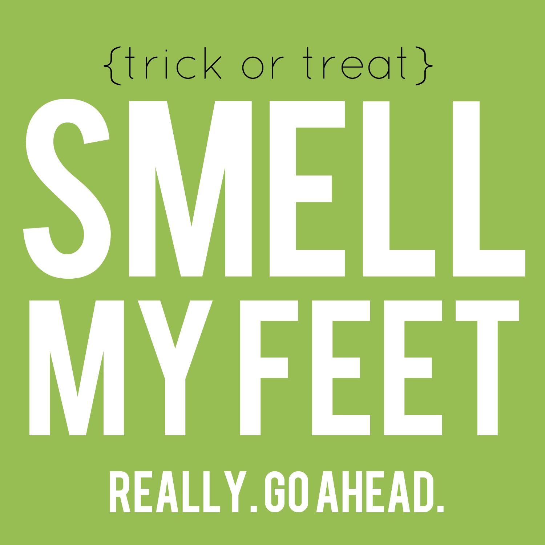 Smell My Feet! (Free Printable Halloween Gift) My