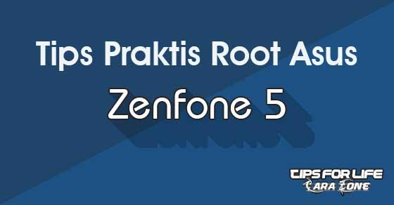 Tips Praktis Root Asus Zenfone 5