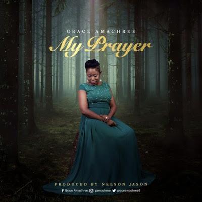 Gospel Song; Grace Amachree – My Prayer