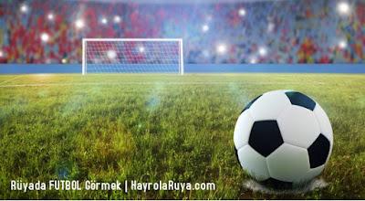 futbol-top-oynamak-ruyada-gormek-nedir-gorulmesi-ne-anlama-gelir-dini-ruya-tabiri-tabirleri-islami-ruya-tabiri-yorumlari-kitabi-ruya-yorumu-hayrolaruya.COM