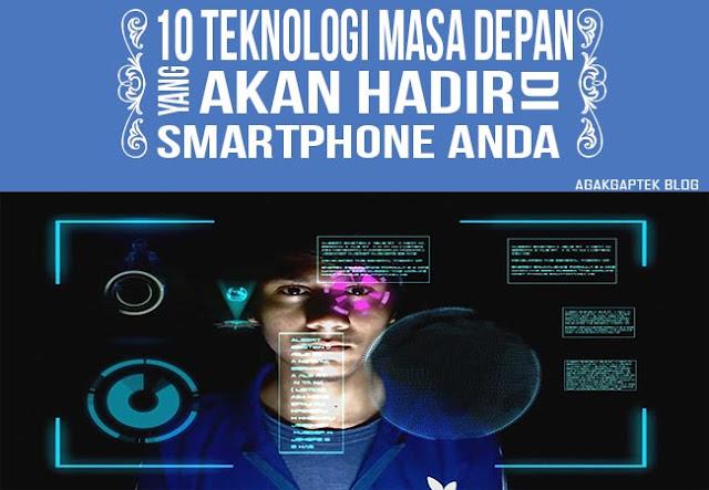 teknologi masa depan pada smartphone