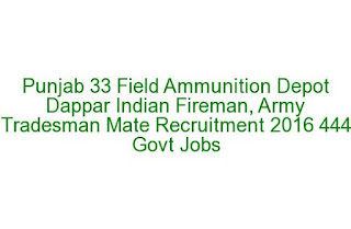 Punjab 33 Field Ammunition Depot Dappar Indian Fireman, Army Tradesman Mate Recruitment 2016 444 Govt Jobs