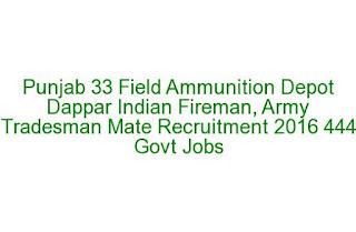 Punjab 33 Field Ammunition Depot Dappar Indian Fireman, Army Tradesman Mate Recruitment 2016 444 Govt Jobs