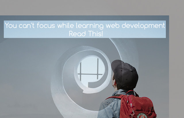You can't focus while learning web development - Read This!