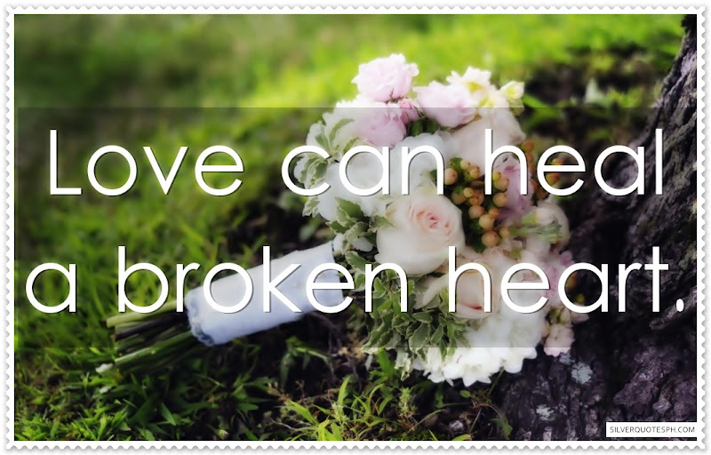 Love can heal a broken heart