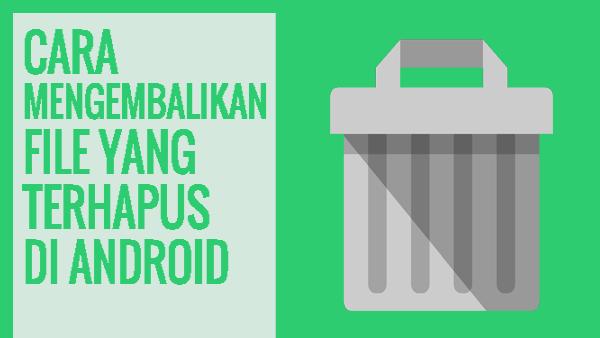10 Cara Mengembalikan File atau Foto yang Terhapus Pada Android Tanpa Root