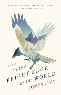 To the Bright Edge of the World by Eowyn Ivey - Reading, Writing, Booking