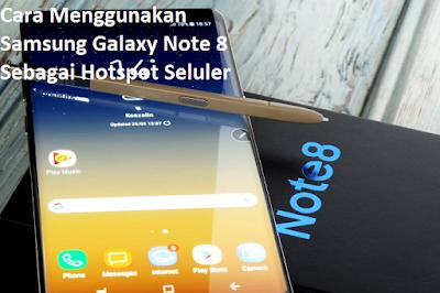 Cara Menggunakan Samsung Galaxy Note 8 Sebagai Hotspot Seluler