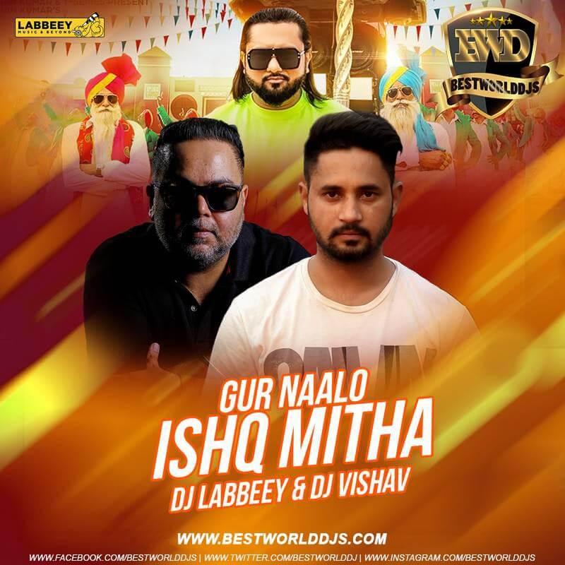 Gur Nalo Ishq Mitha Remix Yo Yo Honey Singh DJ Labbeey x DJ Vishav