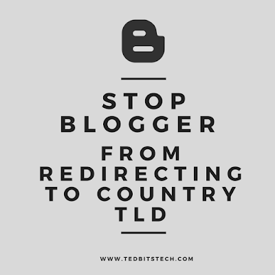 How to Stop Blogger (Blogspot) from Redirecting to Country Top Level Domaim