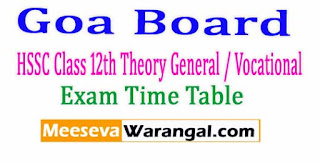 Goa Board HSSC Class 12th Theory General / Vocational 2017 Exam Time Table