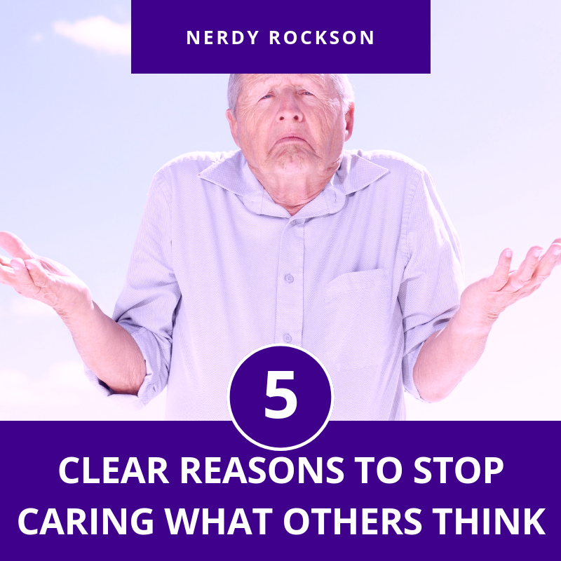 5 Clear Reasons To Stop Caring What Others Think