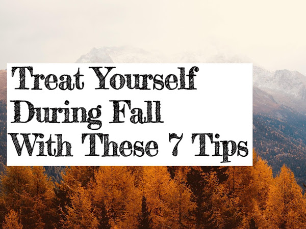 Treat Yourself During Fall With These 7 Tips