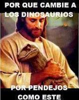 jesus - por que cambie a los dinosaurios por pendejos como este