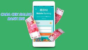 Cara Terlengkap Cek Saldo Bank BNI Lewat HP dan ATM