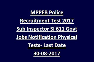 MPPEB Police Recruitment Test 2017 Sub Inspector SI 611 Govt Jobs Notification Physical Tests- Last Date 30-08-2017