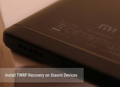 Cara Mudah Instal TWRP Recovery Pada Semua Jenis Perangkat Xiaomi