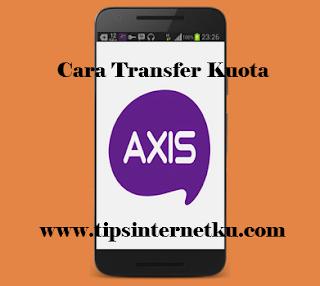 Cara Transfer Kuota Axis Ke Sesama Dan Operator Lain 2018