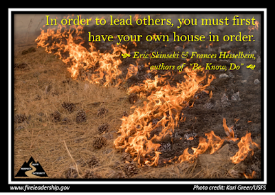 "In order to lead others, you must first have your own house in order.- Eric Skinseki & Frances Hesselbein,  authors of ""Be, Know, Do""  [Photo credit: Kari Greer/USFS] (fire burning through pine cones)"