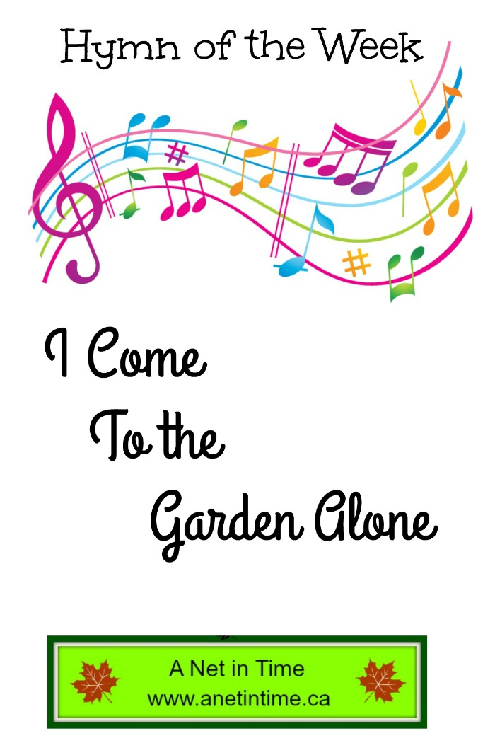 Hymn Study I Come To The Garden Alone A Net In Time