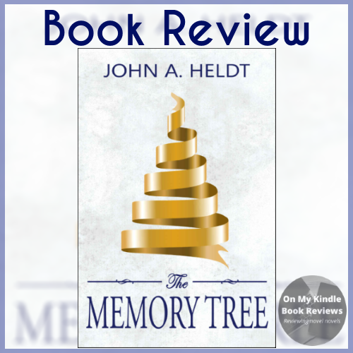 Book review of THE MEMORY TREE, a historical fiction novel, by John A. Heldt.
