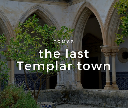 Tomar, Portugal: the last Templar town